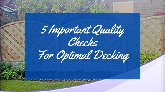 5 Important Quality Checks For Optimal Decking